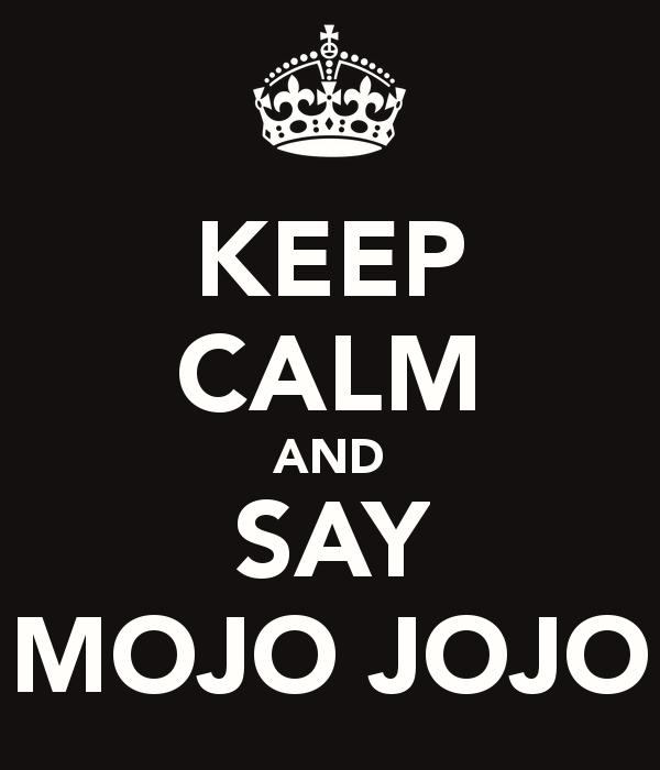 keep-calm-and-say-mojo-jojo